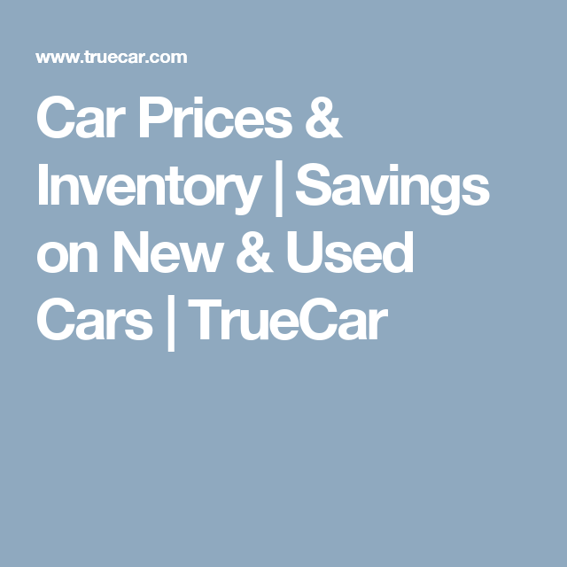 Car Prices Inventory Savings On New Used Cars Truecar