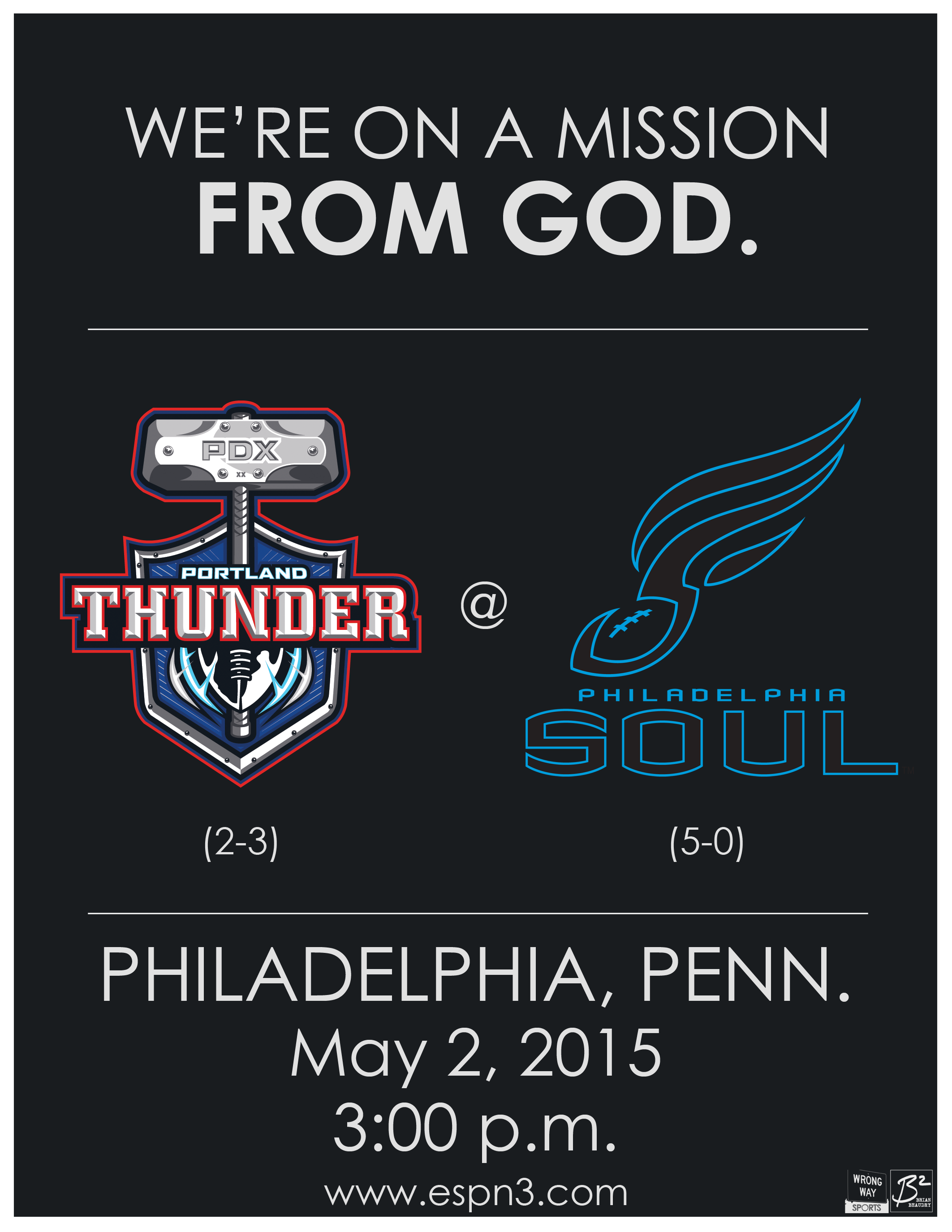 We're on a mission from God. Portland Thunder at Philadelphia Soul, May 2, 2015. 3 p.m. Game available on ESPN3.