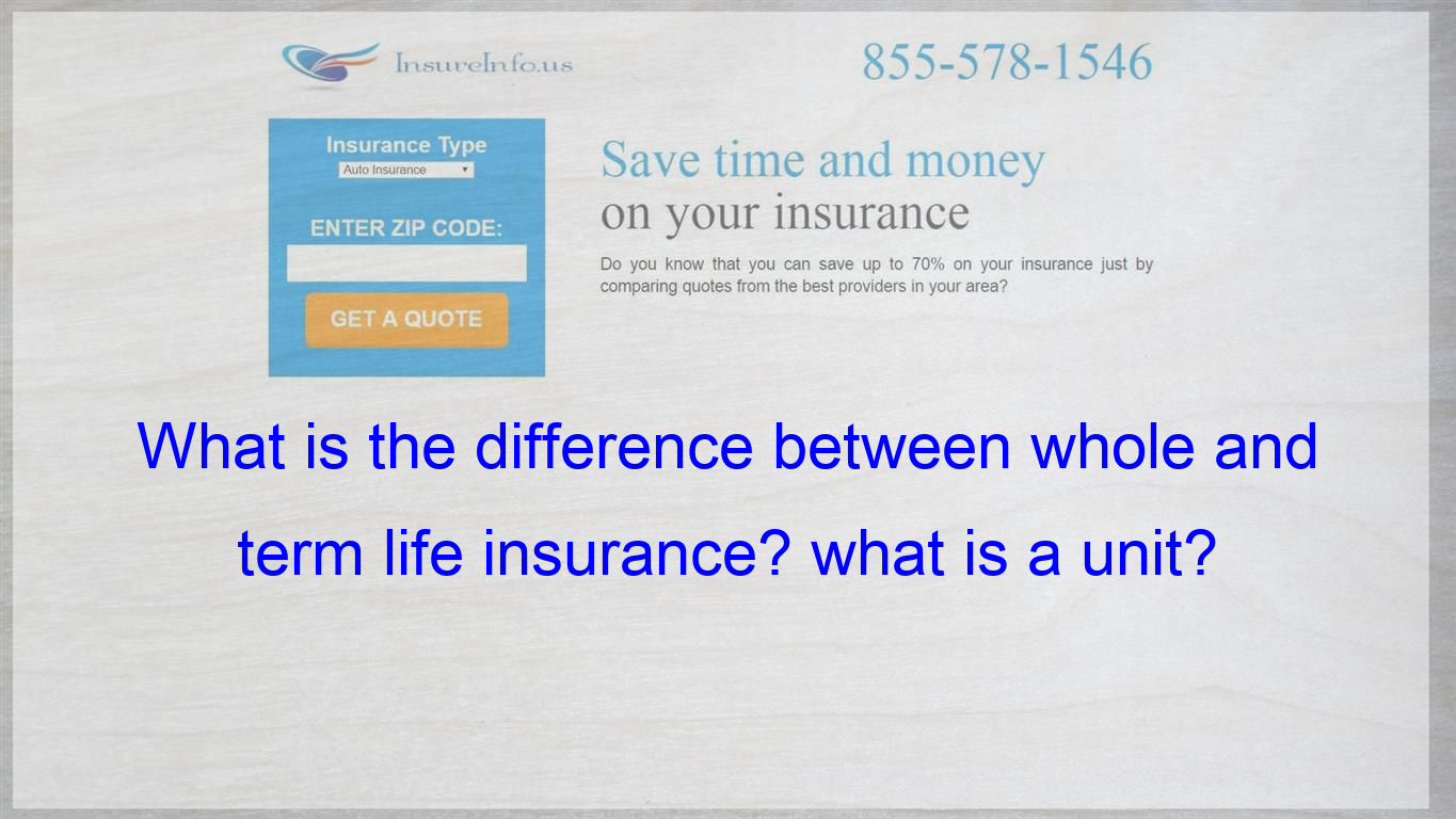 What Is The Difference Between Whole And Term Life Insurance What