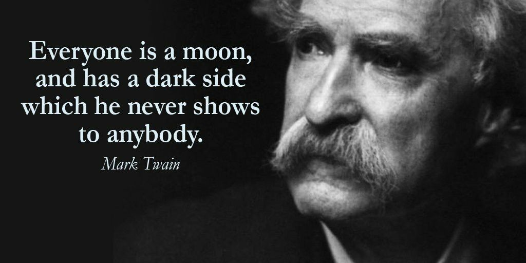 Everyone Is A Moon And Has A Dark Side Which He Never Shows To Anybody Mark Twain Quote Mark Twain Quotes Mark Twain Moon Quotes