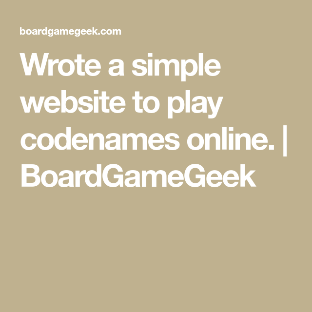 Wrote A Simple Website To Play Codenames Online Boardgamegeek Simple Website Writing Website