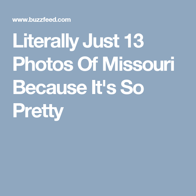 Literally Just 13 Photos Of Missouri Because It's So Pretty