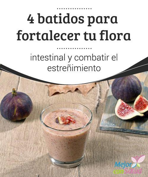 4 Batidos Para Fortalecer La Flora Intestinal Mejor Con Salud Jugos Para El Estreñimiento Jugos Saludables Alimentos Saludables