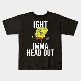 SpongeBob Meme: Ight Imma Kopf heraus – Meme – T-Shirt   TeePublic
