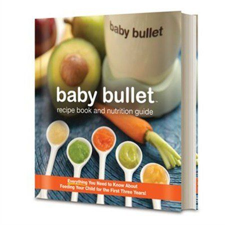 The baby bullet recipe book and nutrition guide everything you need the baby bullet recipe book and nutrition guide everything you need to know about feeding forumfinder Images