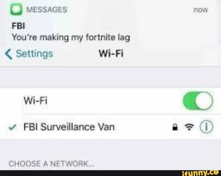 O Messages Now Fbi You Re Making My Fortnite Lag Settings Wi Fi