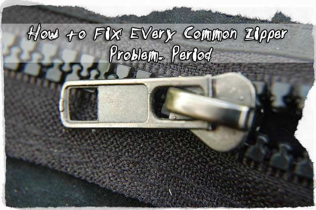 How to Fix Every Common Zipper Problem. Period