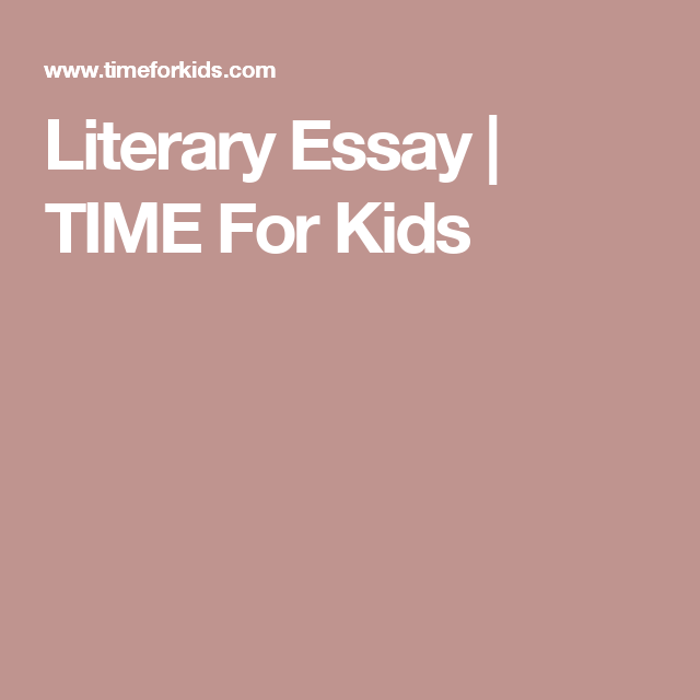 literary essay time for kids education homework  literary essay time for kids