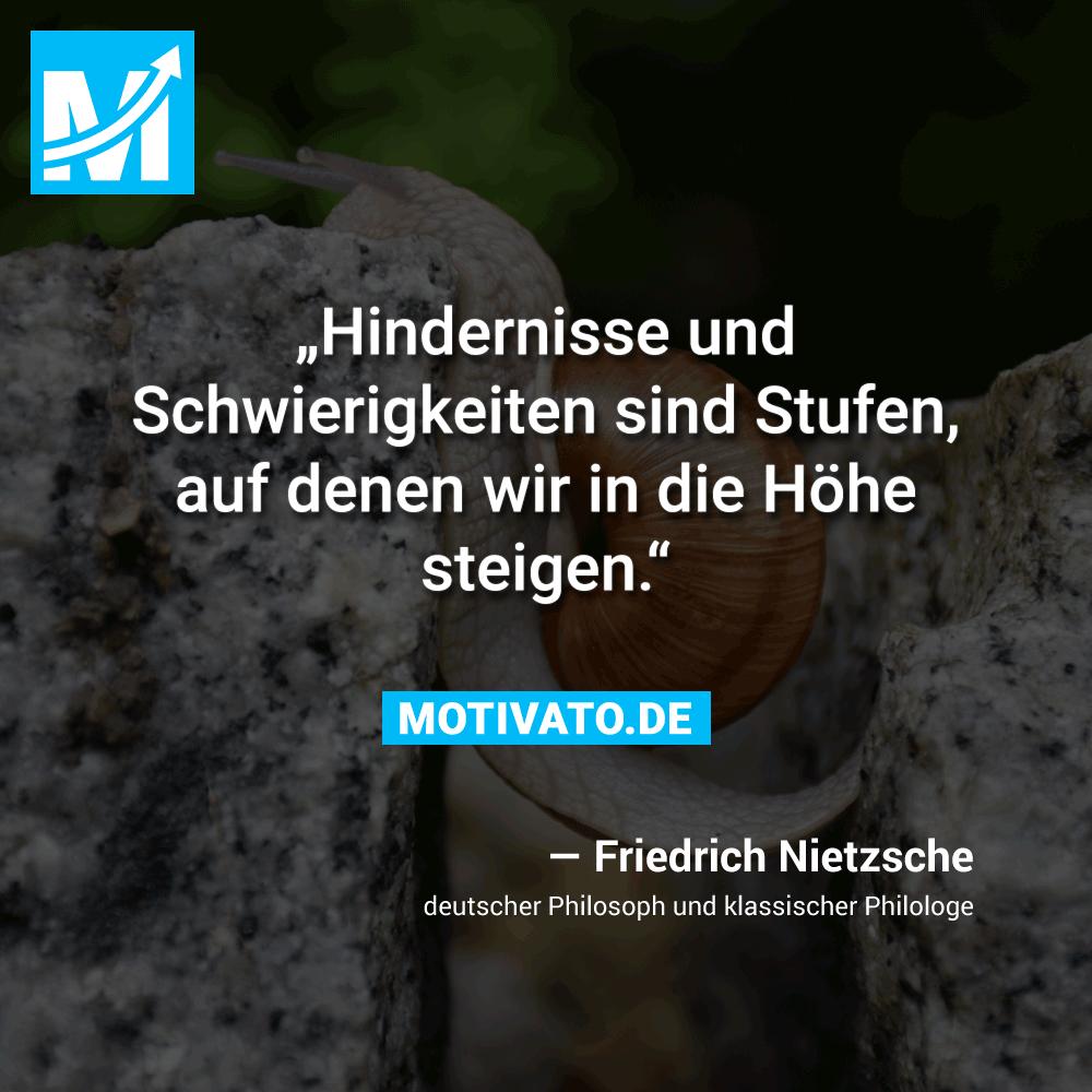 Hindernisse Und Schwierigkeiten Sind Stufen Auf Denen Wir In Die Hohe Steigen Friedrich Nietzsche Aufbauende Spruche Zitate Motivation