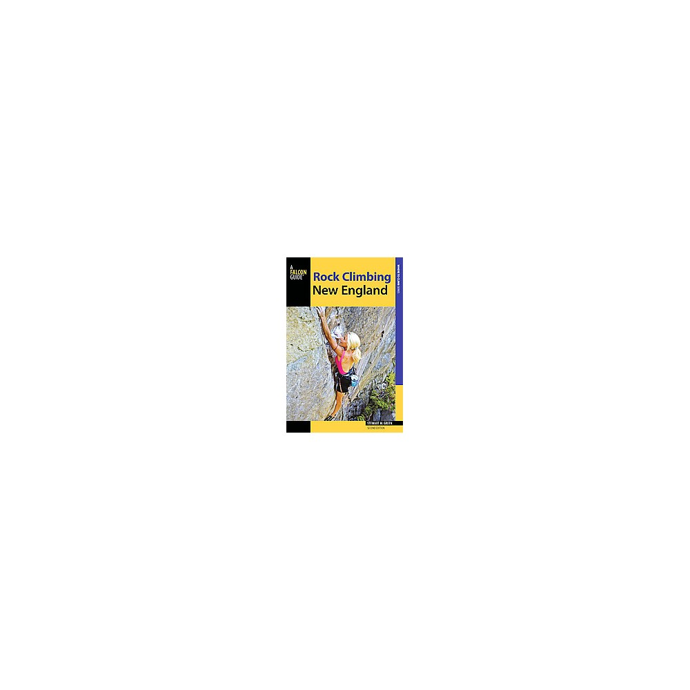 Rock Climbing New England : A Guide to More Than 900 Routes (Paperback) (Stewart M. Green)