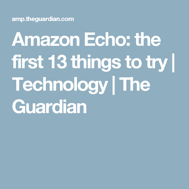 062088f4cbb Amazon Echo  the first 13 things to try