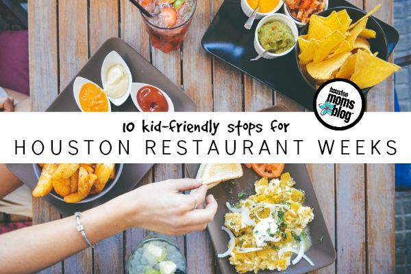 10 Kid Friendly Stops Fro Houston Restaurant Weeks Moms Blog