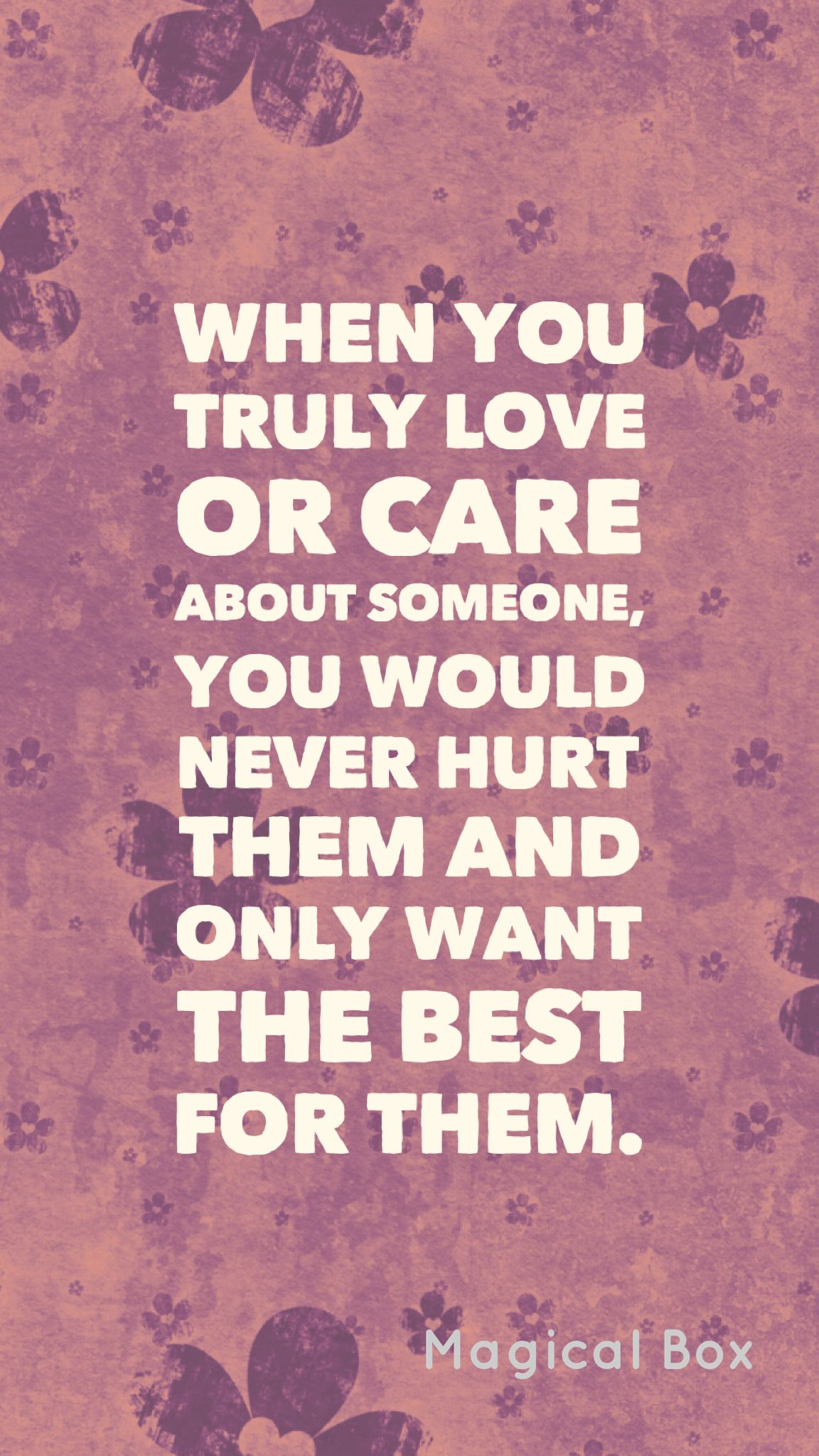 When You Truly Love Or Care About Someone You Would Never Hurt Them And Only Want The Best For Them Loving Someone Quotes Meaningful Quotes Spiritual Quotes