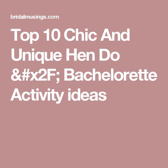 Top 10 Chic And Unique Hen Do Bachelorette Activity Ideas