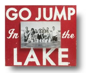 Go Jump In The Lake 4 X 6 Photo Frame Picture Frames Pinterest