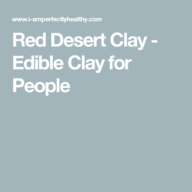 Red Desert Clay - Edible Clay for People