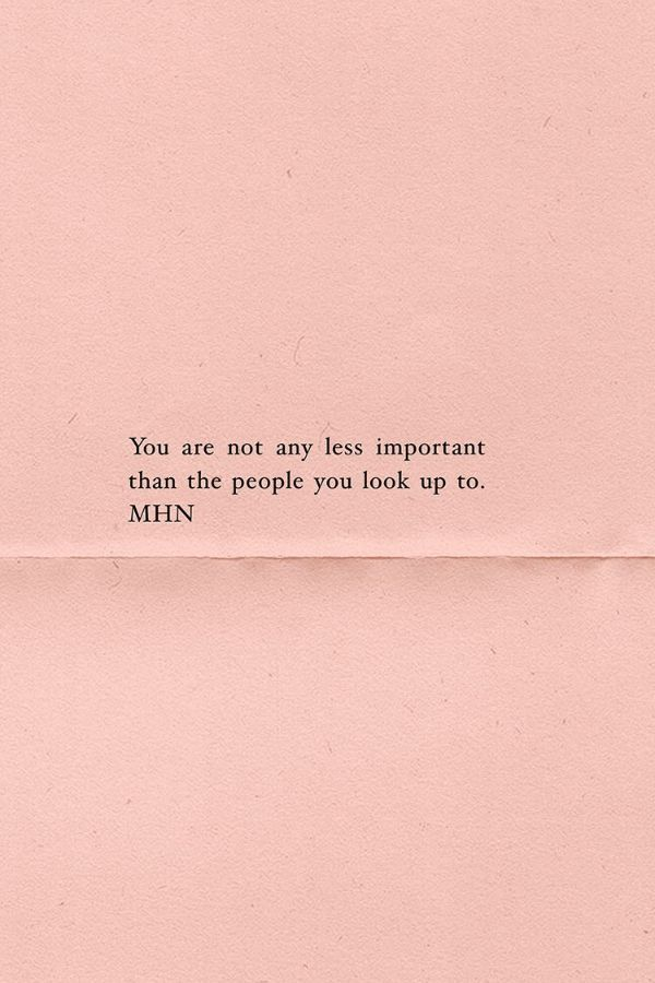 You Are Not Any Less Important Than The People You Look Up To Tap For More Words Quotes 10th Quotes Wise Words