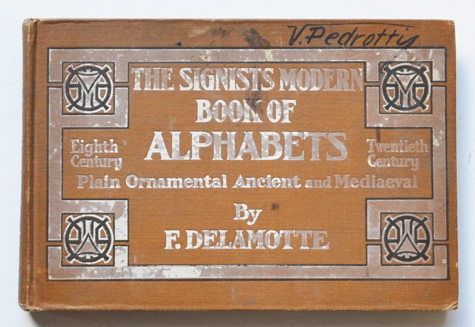 The Signists Book of Modern Alphabets. Plain and Ornamental, Ancient and Mediaeval, from the Eighth to the Twentieth Century, with Numerals by Freeman Delamotte