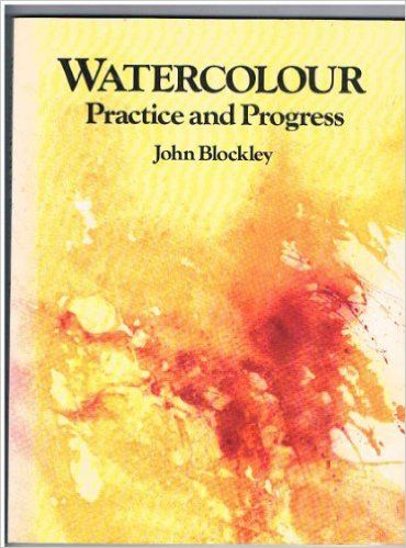 Watercolour Practice And Progress Amazon Co Uk John Blockley