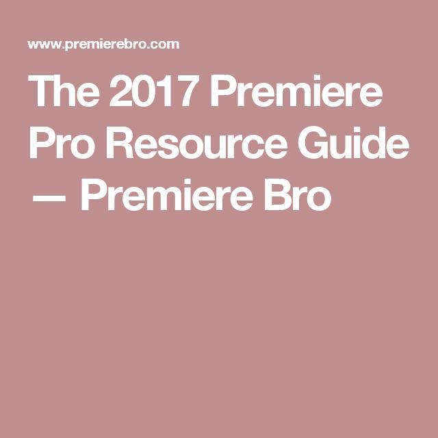 The 2017 Premiere Pro Resource Guide — Premiere Bro