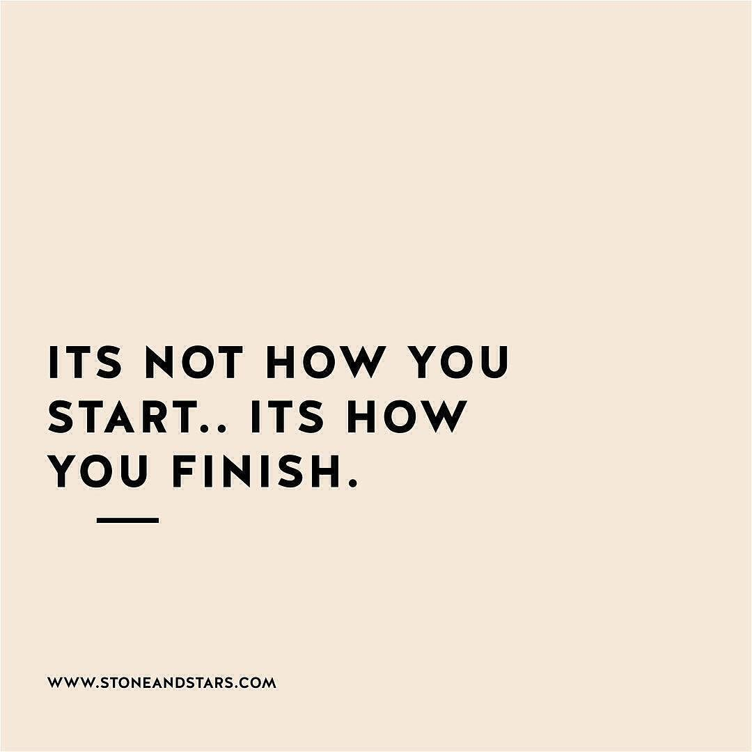 Morningthoughts Quote Its Not How You Start Its How You Finish