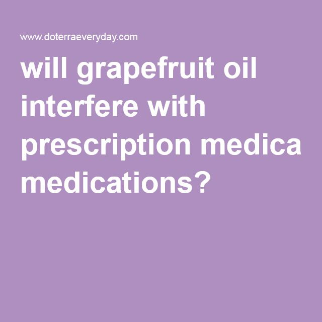 will grapefruit oil interfere with prescription medications?