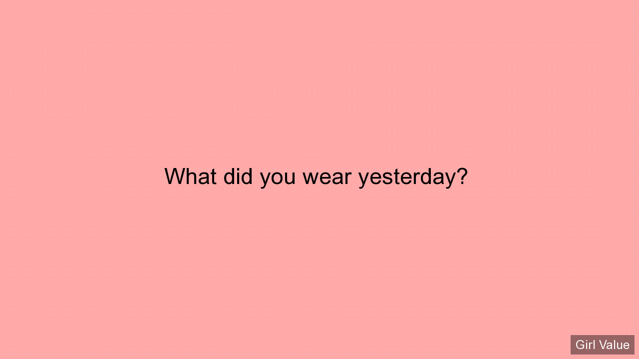 What did you wear yesterday?