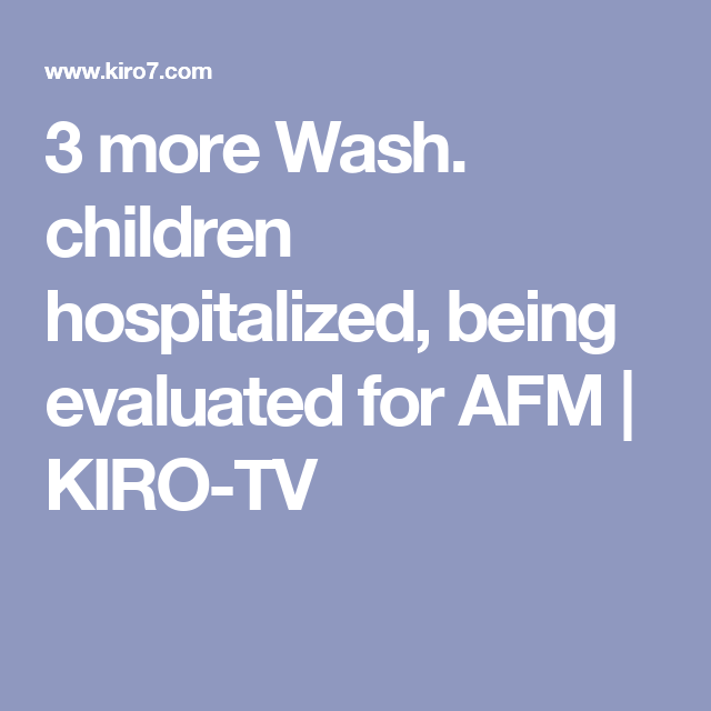 3 more Wash. children hospitalized, being evaluated for AFM | KIRO-TV