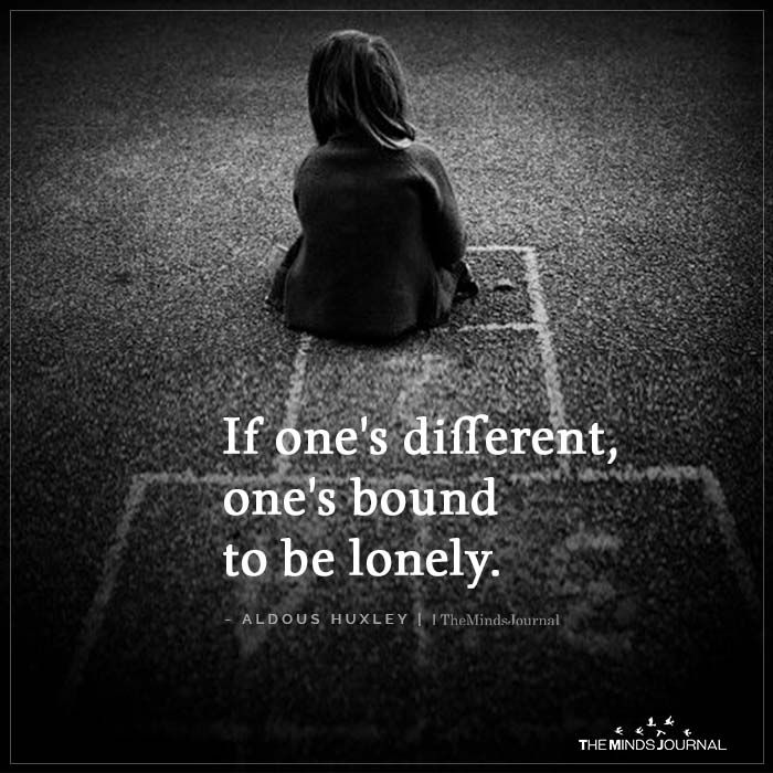If One S Different One S Bound To Be Lonely In 2020 Inspirational Quotes Mood Quotes Loneliness Quotes