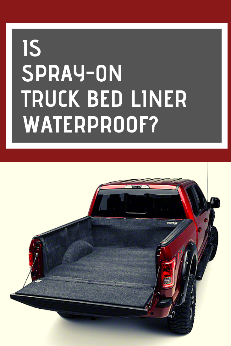 Is Sprayon Truck Bed Liner Waterproof? Know what is