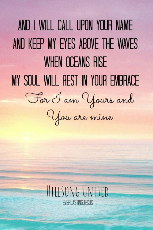 my soul will rest in Your embrace   for i am Yours and You