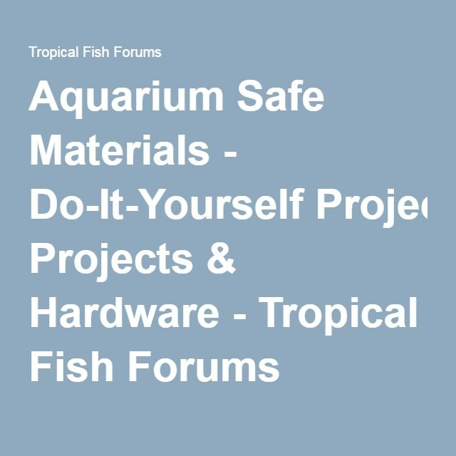 Aquarium safe materials do it yourself projects hardware aquarium safe materials do it yourself projects hardware tropical fish forums solutioingenieria Gallery