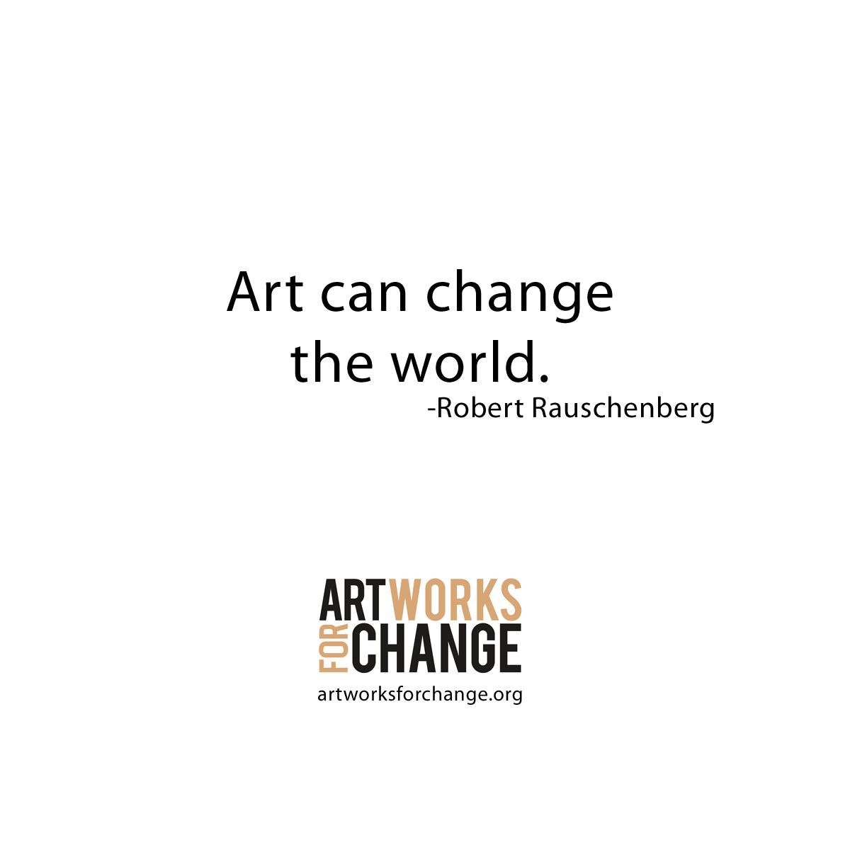 """""""Art can change the world."""" Robert Rauschenberg art"""