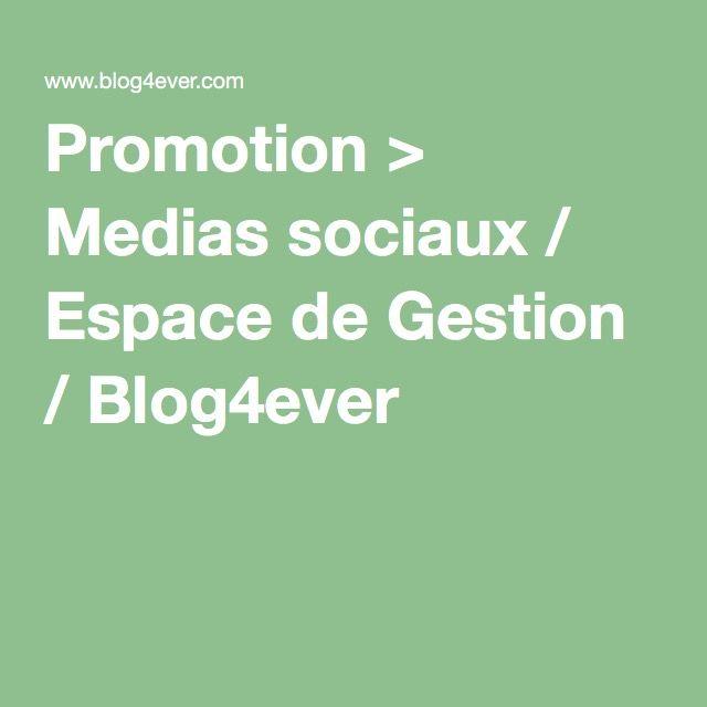 Promotion > Medias sociaux / Espace de Gestion / Blog4ever