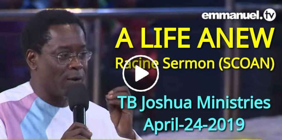 A LIFE ANEW!!! Racine Sermon (SCOAN) - TB Joshua Ministries (April