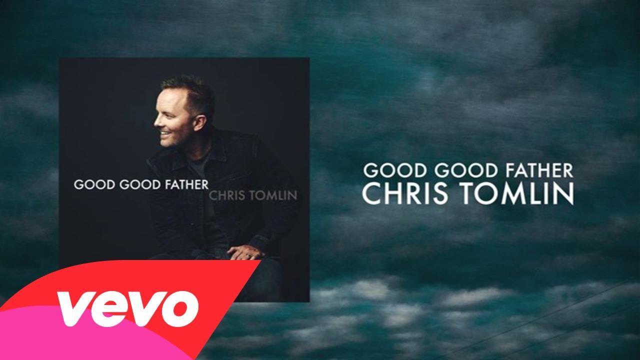 Chris tomlin good good father lyrics and chords christian chris tomlin good good father lyrics and chords hexwebz Images
