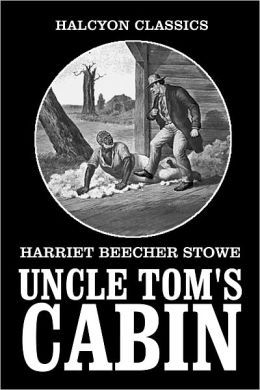 Uncle Tomu0027s Cabin By Harriet Beecher Stowe (Unabridged Edition)