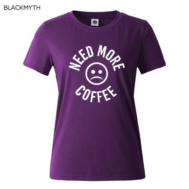 NEED MORE COFFEE Letter Cotton Women T shirt Funny Casual Hipster Shirt Lady Top Tees Plus Size White Black