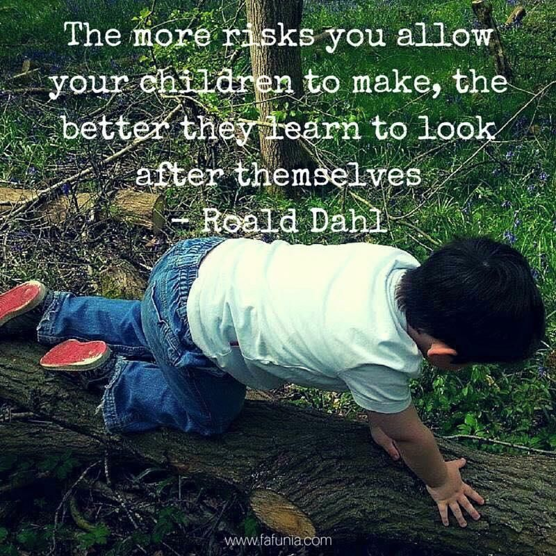 The more risks you allow your children to make, the better they learn to look after themselves.