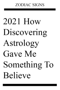 2021 How Discovering Astrology Gave Me Something To Believe