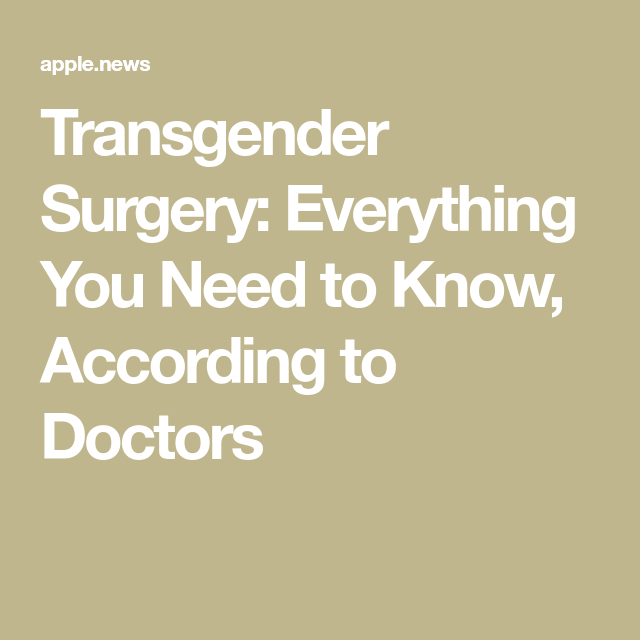 Transgender Surgery: Everything You Need to Know, According to Doctors — Health