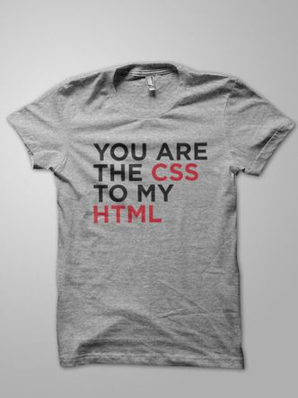 You are the CSS to my HTML | Geek Stuff! | Pinterest | T shirt