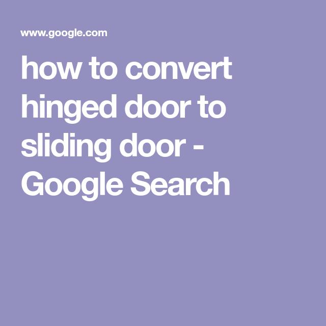 How To Convert Hinged Door To Sliding Door Google Search Sliding Doors Hinges Converter