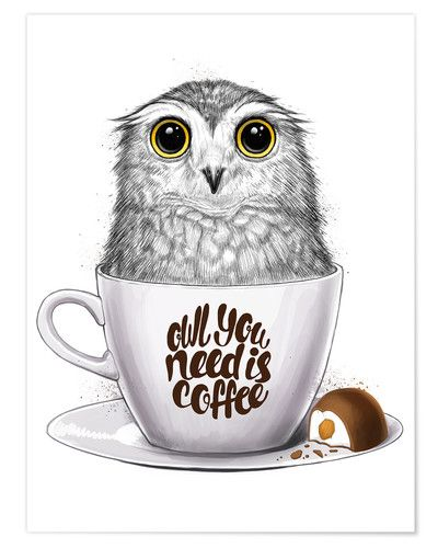 Premium Poster Owl You Need Is Coffee In 2019 Bilder
