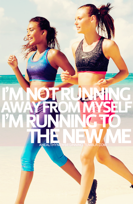 I';m not running away from myself. I'm running to the new me.
