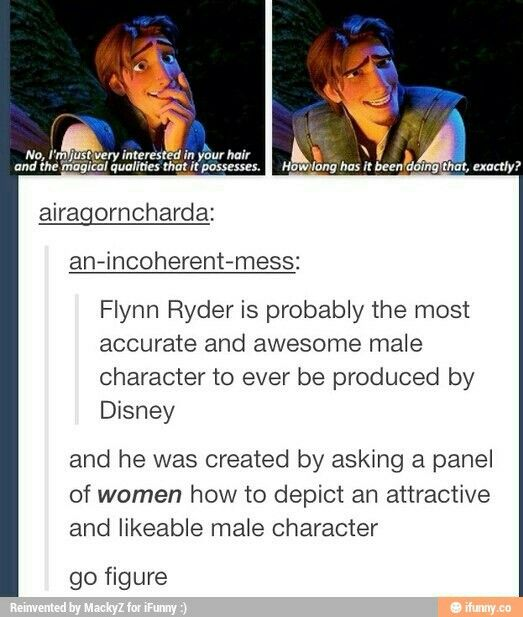 I never knew Flynn was created by a women's idea of the ideal man. Makes sense now though #disneymovies