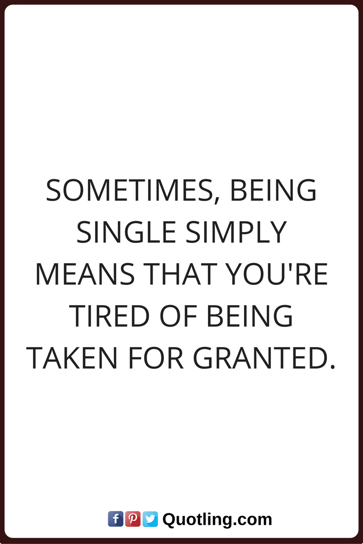 Single Quotes Single Quotes Sometimes Being Single Simply Means That You're