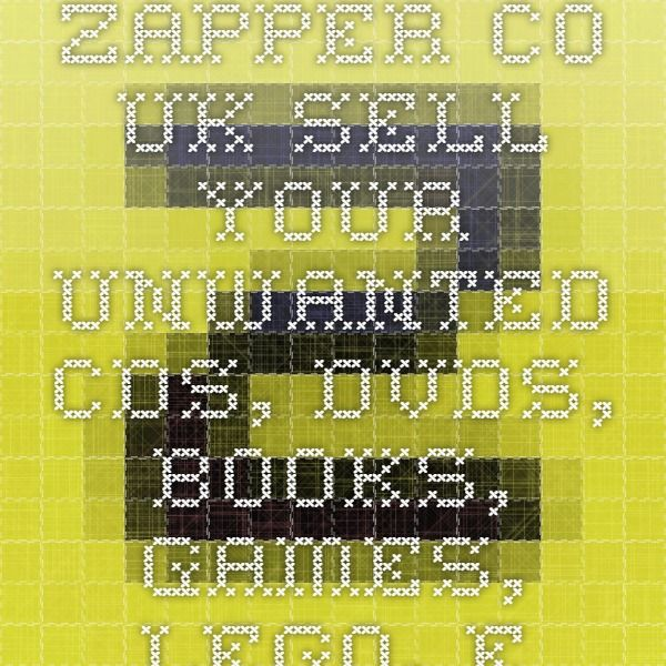 zapper.co.uk - sell your unwanted CDs, DVDs, books, games, lego ...
