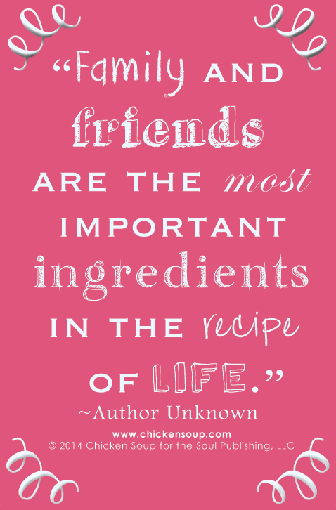 Family And Friends Are The Most Important Ingredients In Recipe Of Life