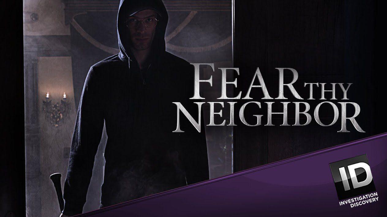 Fear Thy Neighbor TV Show - Watch Online - Investigation